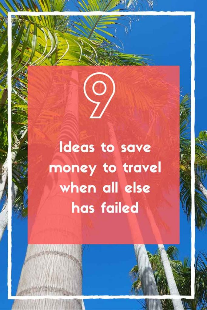 9 Ideas to save money to travel when all else has failed by See Something New
